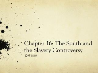 Chapter 16: The South and the  Slavery  Controversy