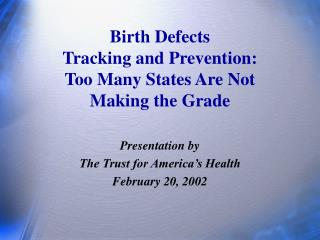 Birth Defects  Tracking and Prevention: Too Many States Are Not  Making the Grade