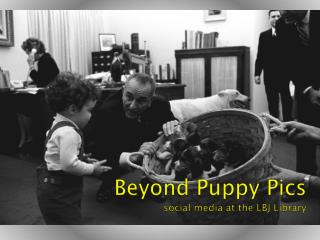 Beyond Puppy  Pics social media at the LBJ Library