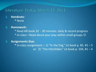 Literature:  Friday , March  22 ,  2013
