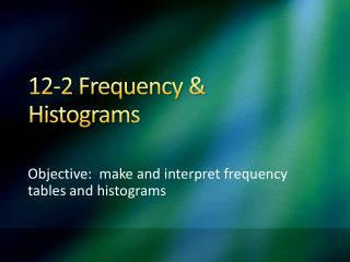 12-2 Frequency & Histograms