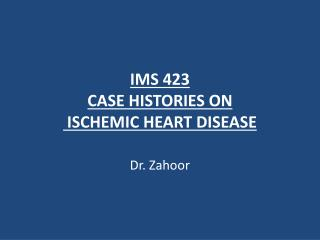 IMS 423 CASE HISTORIES ON  ISCHEMIC HEART DISEASE