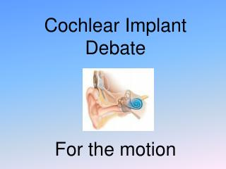 Cochlear Implant Debate For the motion