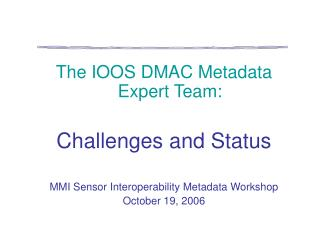The IOOS DMAC Metadata Expert Team: Challenges and Status