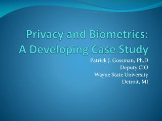 Privacy and Biometrics:  A Developing Case Study