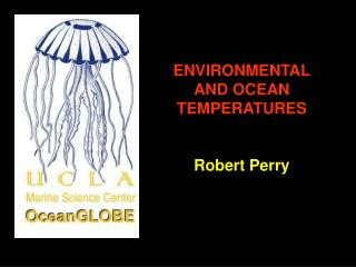 ENVIRONMENTAL AND OCEAN TEMPERATURES Robert Perry