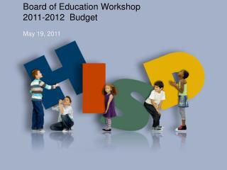 Board of Education Workshop 2011-2012  Budget May 19, 2011