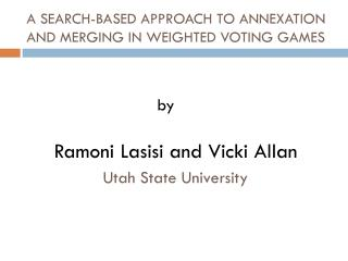 A SEARCH-BASED APPROACH TO ANNEXATION AND MERGING IN WEIGHTED VOTING GAMES
