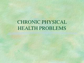 CHRONIC PHYSICAL HEALTH PROBLEMS