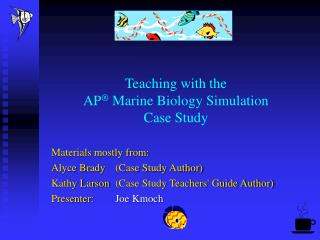 Teaching with the AP ®  Marine Biology Simulation Case Study