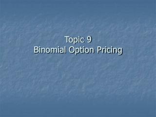 Topic 9 Binomial Option Pricing