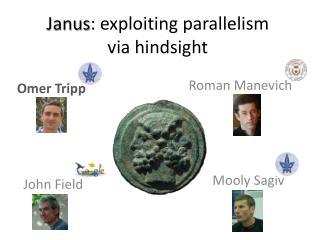 Janus : exploiting parallelism via hindsight
