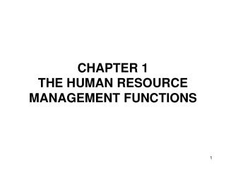CHAPTER 1 THE HUMAN RESOURCE MANAGEMENT FUNCTIONS