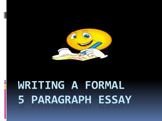 WRITING A FORMAL 5 PARAGRAPH ESSAY