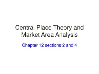 Central Place Theory and Market Area Analysis