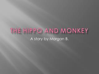 The Hippo and Monkey