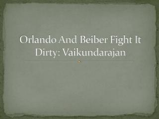 Orlando And Beiber Fight It Dirty: Vaikundarajan