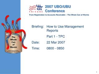 Briefing:	How to Use Management Reports                 	Part 1 - TPC Date:	22 Mar 2007