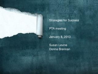 .  Strategies for Success PTA meeting January 8, 2013 Susan Levine Donna Brennan