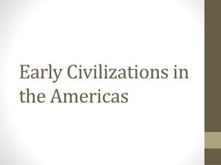 Early Civilizations in the Americas