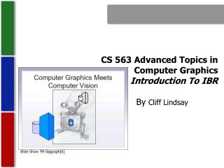 CS 563 Advanced Topics in  Computer Graphics Introduction To IBR