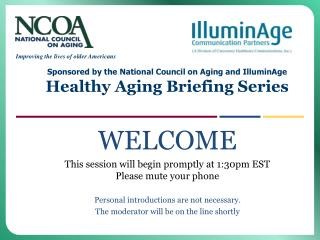 Sponsored by the National Council on Aging and IlluminAge Healthy Aging Briefing Series