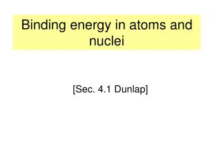 Binding energy in atoms and nuclei