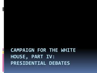 Campaign for the White House, Part IV: Presidential  DebATEs