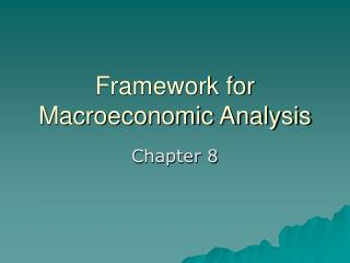 Framework for Macroeconomic Analysis