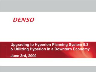 Upgrading to Hyperion Planning System 9.3  Utilizing Hyperion in a Downturn Economy June 3rd, 2009