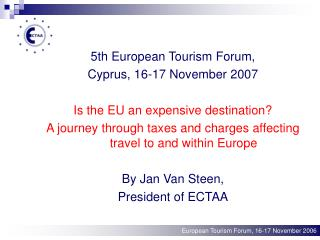 5th European Tourism Forum, Cyprus, 16-17 November 2007 Is the EU an expensive destination?