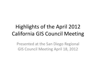 Highlights of the April 2012  California  GIS Council Meeting