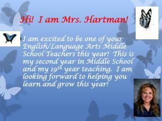 Hi!  I am Mrs. Hartman!