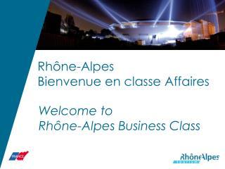 Rhône-Alpes Bienvenue en classe Affaires