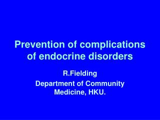 Prevention of complications of endocrine disorders