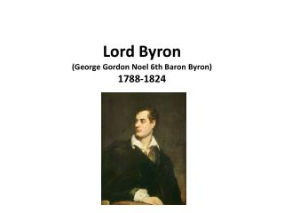 Lord Byron (George  Gordon  Noel 6th  Baron  Byron) 1788-1824