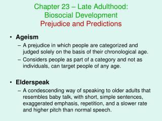 Chapter 23 – Late Adulthood:  Biosocial Development Prejudice and Predictions