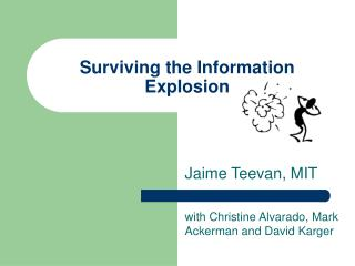 Surviving the Information Explosion