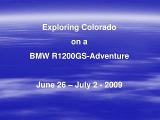 Exploring Colorado  on a  BMW R1200GS-Adventure June 26 – July 2 - 2009