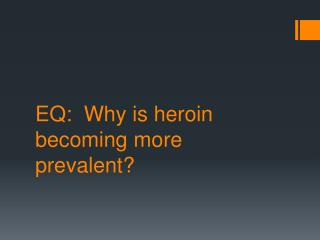 EQ:  Why is heroin becoming more prevalent?