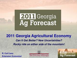 2011 Georgia Agricultural Economy Can It Get Better? New Uncertainties?