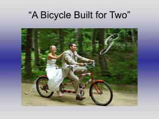 """A Bicycle Built for Two"""