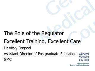 The Role of the Regulator Excellent Training, Excellent Care Dr Vicky Osgood