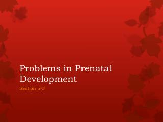 Problems in Prenatal Development
