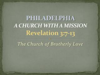 PHILADELPHIA A  CHURCH WITH A MISSION Revelation 3:7-13