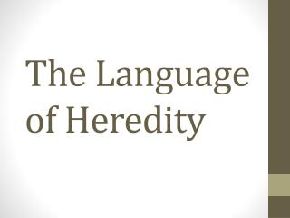 The L anguage  of  Heredity