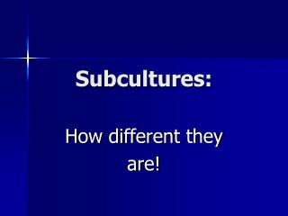 Subcultures :