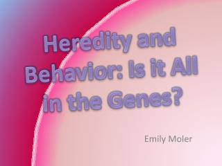 Heredity and Behavior: Is it All in the Genes?
