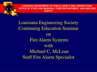 Louisiana Engineering Society Continuing Education Seminar on  Fire Alarm Systems with  Michael C. McLean  Staff Fire Al