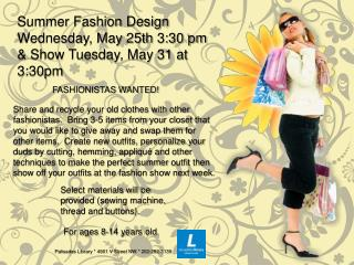 Summer Fashion  Design  Wednesday,  May  25th  3:30 pm & Show Tuesday, May 31 at 3:30pm